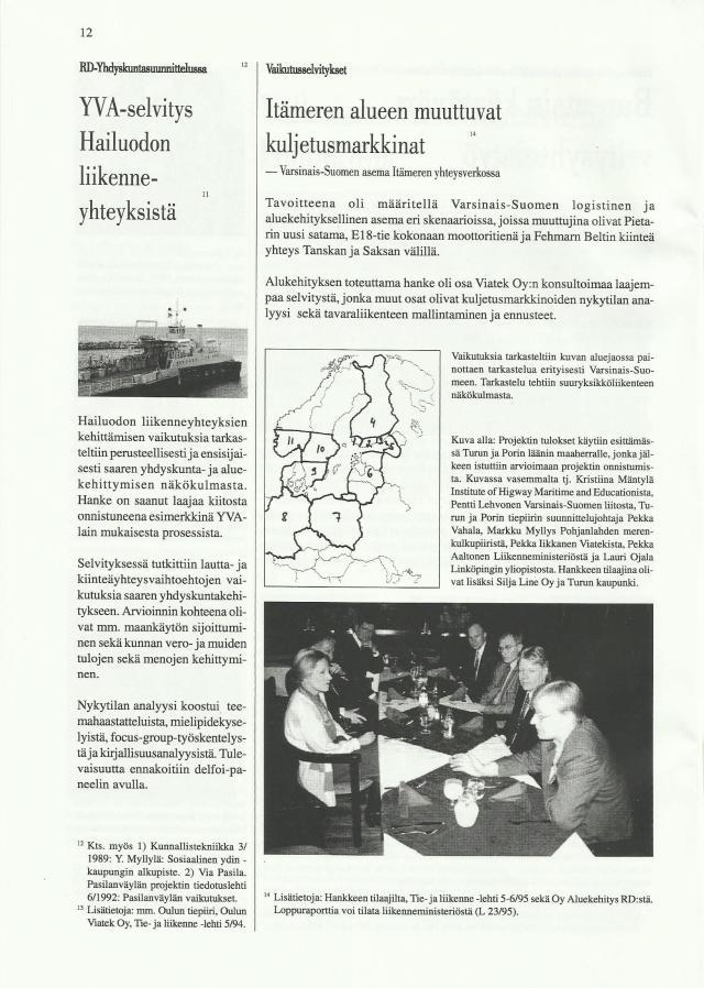 RD Konsepti on kehitetty alunperin vaikutusselvitysten haasteiden ratkaisemiseen. Keskeinen varhaisvaiheen sovellus oli Varsinais-Suomen aseman tarkastelu muuttuvissa Itämeren liikenneolosuhteissa.