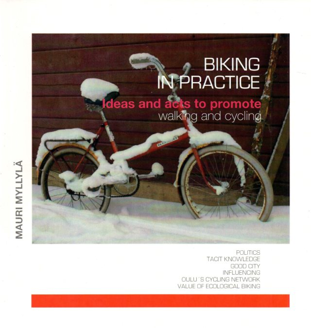 Mauri Myllylä: BIKING IN PRACTICE – Ideas and acts to promote walking and cycling – Kirja julkistetaan Montrealissa 8.2.2017. Myynnissä 25 € kappalehintaan.